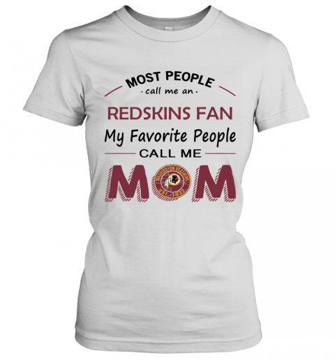 People Call Me WASHINGTON REDSKINS Fan  Mom Women's T-Shirt