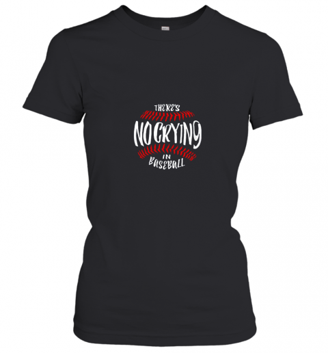 There's No Crying In Baseball Women's T-Shirt