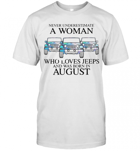Pisces Never Underestimate A Woman Who Loves Jeeps And Was Born In August T-Shirt