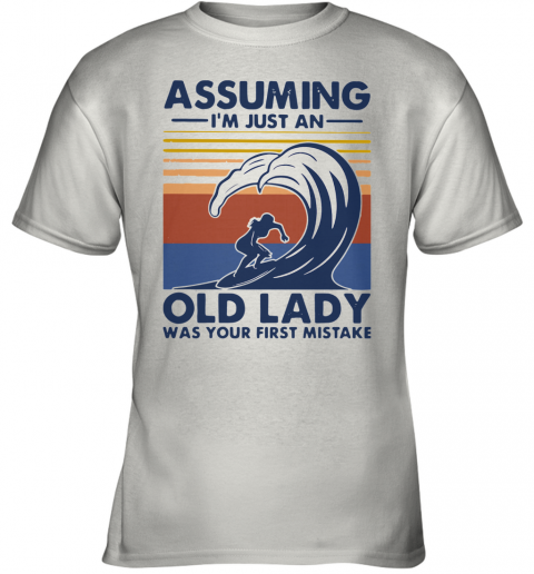 Vintage Surf Assuming I'M Just An Old Lady Was Your First Mistake Youth T-Shirt