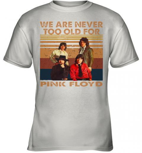 We Are Never Too Old For Pink Floyd Vintage Retro Youth T-Shirt