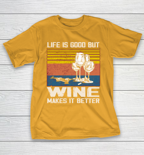 Life is good but wine makes it better T-Shirt 2
