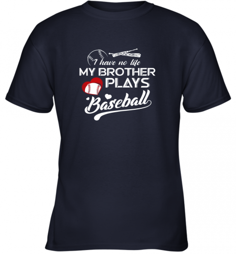 uxkk i have no life my brother plays baseball shirt funny gifts youth t shirt 26 front navy