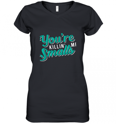 You're Killing Me Smalls Shirt Baseball Gift Women's V-Neck T-Shirt