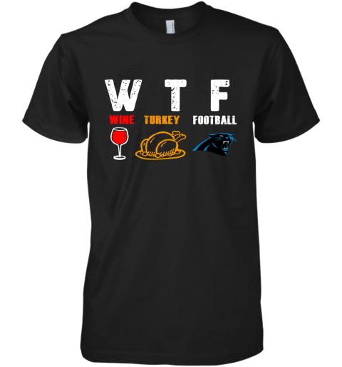 WTF Thanksgiving   Wine Turkey Football Carolina Panthers Premium Men's T-Shirt