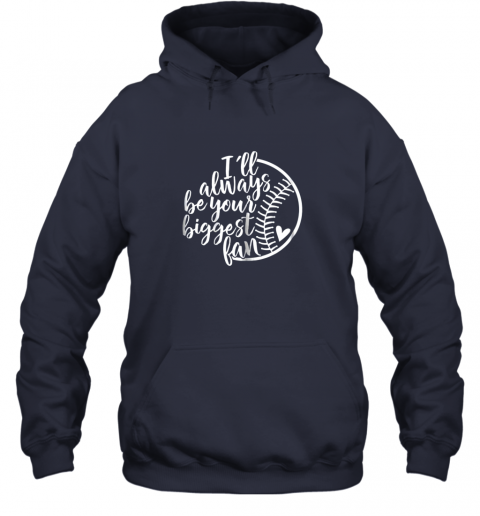 a3qb i39 ll always be your biggest baseball fan shirt baseball love hoodie 23 front navy