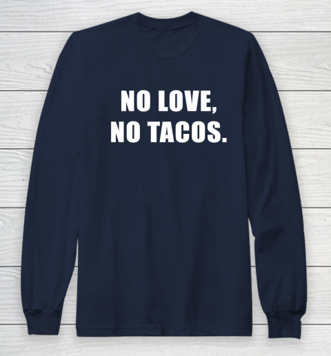 No Love No Tacos Long Sleeve T-Shirt 2