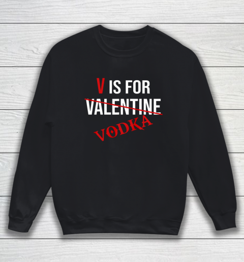 Funny V is for Vodka Alcohol T Shirt for Valentine Day Sweatshirt