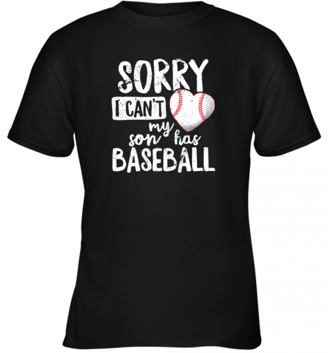 Sorry I Cant My Son Has Baseball Shirt Funny Mom Dad Youth T-Shirt