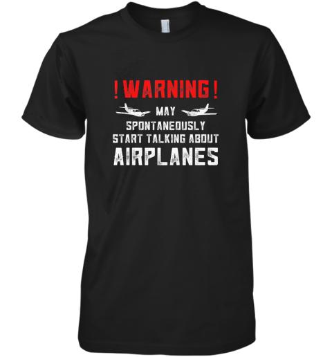 Airplane Lover Gifts Warning May Spontaneously Start Talking TShirt Premium Men's T-Shirt
