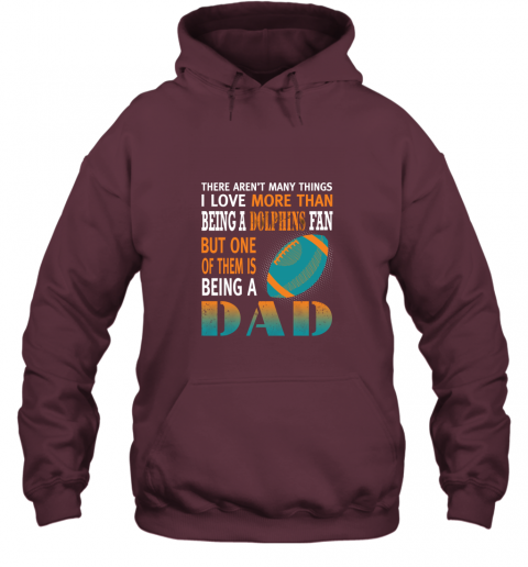 n88o i love more than being a dolphins fan being a dad football hoodie 23 front maroon