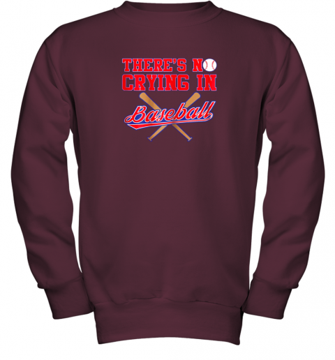 s0vv there39 s no crying in baseball funny shirt catcher gift youth sweatshirt 47 front maroon