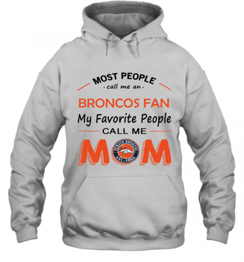 People Call Me DENVER BRONCOS Fan  Mom Hoodie