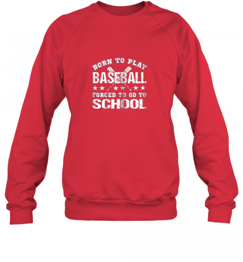 g9aq born to play baseball forced to go to school sweatshirt 35 front red