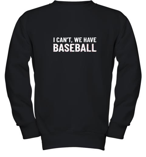 Funny Baseball Mom I Can't We Have Baseball Youth Sweatshirt