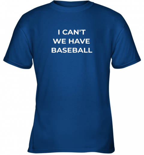 vzu0 i can39 t we have baseball funny youth t shirt 26 front royal