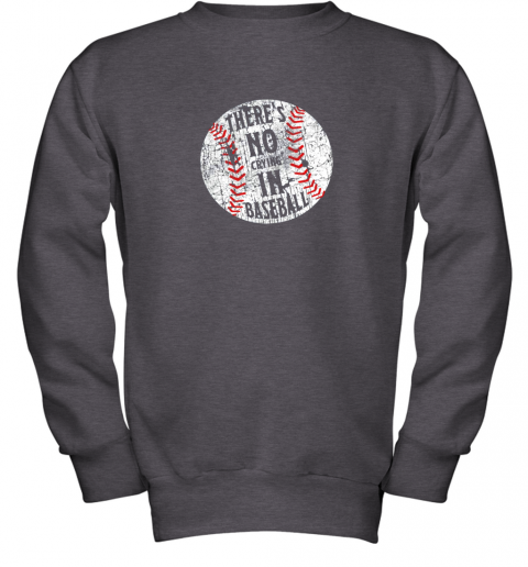 l7hs there39 s no crying in baseball i love sport softball gifts youth sweatshirt 47 front dark heather