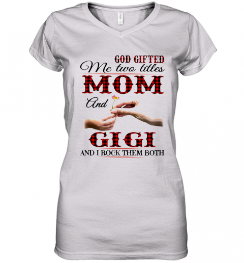 God Gifted Me Two Titles Mom And Gigi And I Rock Them Both Women's V-Neck T-Shirt