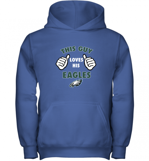 rztm this guy loves his philadelphia eagles youth hoodie 43 front royal