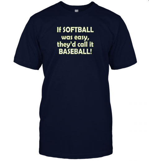 9lkk if softball was easy they39 d call it baseball funny jersey t shirt 60 front navy