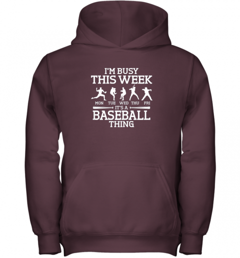 edor it39 s baseball thing player i39 m busy this week shirt youth hoodie 43 front maroon