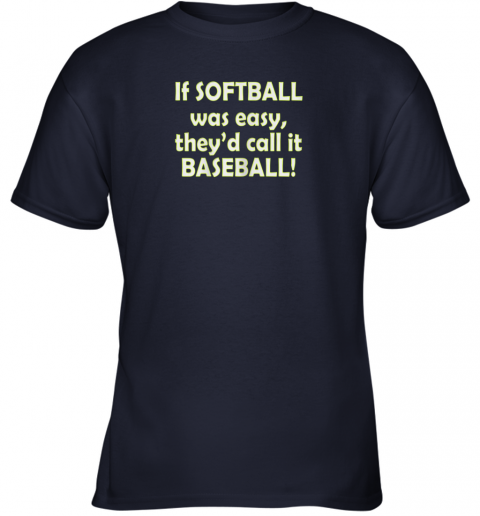 y0yr if softball was easy they39 d call it baseball funny youth t shirt 26 front navy