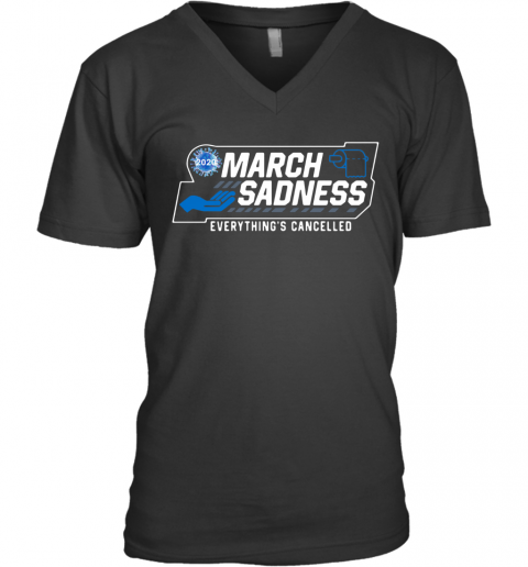 March Sadness 2020 Everything'S Cancelled V-Neck T-Shirt
