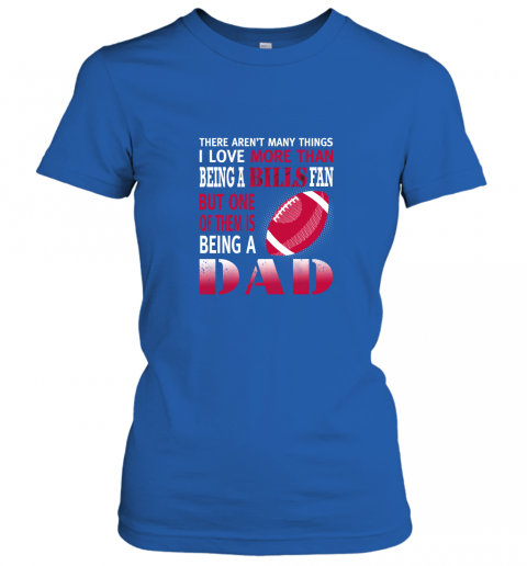 1ryd i love more than being a bills fan being a dad football ladies t shirt 20 front royal
