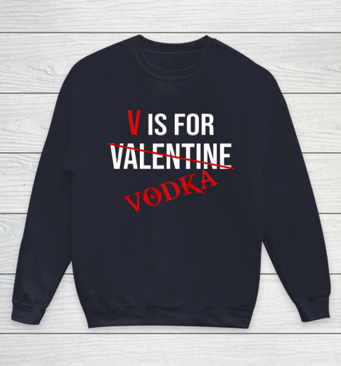 Funny V is for Vodka Alcohol T Shirt for Valentine Day Youth Sweatshirt 2