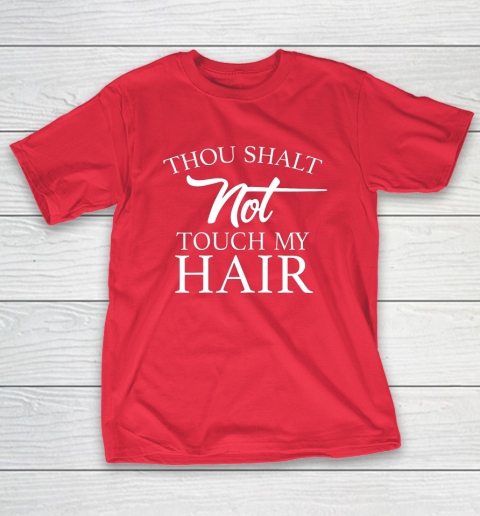 Funny Thou Shalt Not Touch My Hair T-Shirt 9