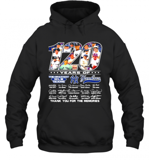 120 Years Of The Oreatest Teams Yankees Thank You For The Memories Signature Hoodie