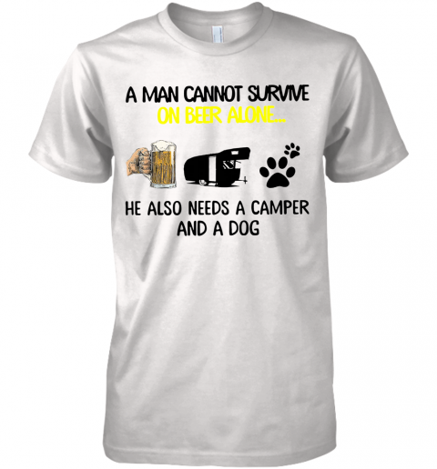 A Man Cannot Survive On Beer Alone He Also Needs Camper And A Dog shirt Premium Men's T-Shirt