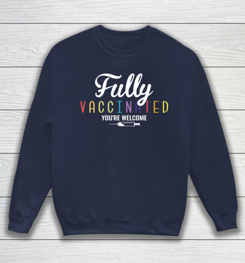 Fully Vaccinated You're Welcome Pro Vaccination Quote Sweatshirt 2