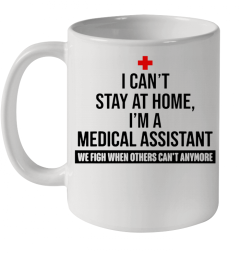 I Can'T Stay At Home I'M A Medical Assistant Ceramic Mug 11oz