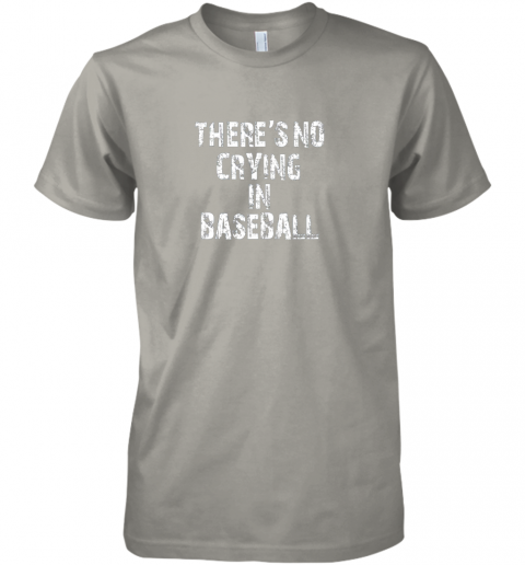 g2ko there39 s no crying in baseball premium guys tee 5 front light grey