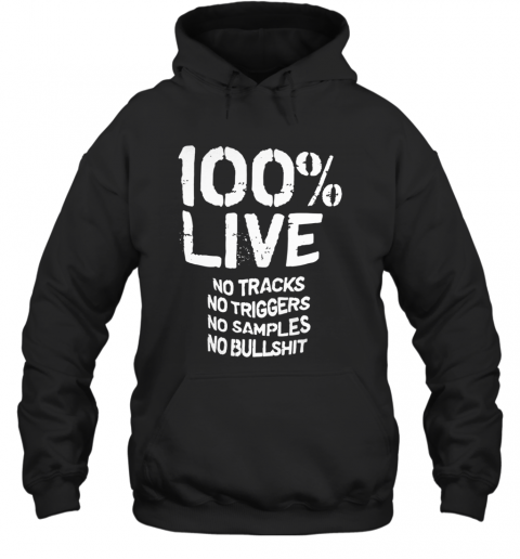 100% Live No Tracks No Triggers No Samples No Bullshit _Back Hoodie