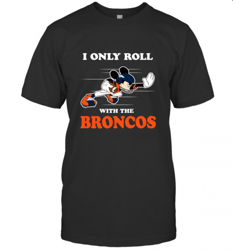 NFL Mickey Mouse I Only Roll With Denver Broncos T-Shirt