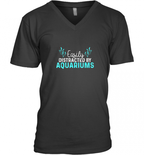 Aquariums Easily Distracted Fish Tank Gift Fish Lover Gift TShirt V-Neck T-Shirt