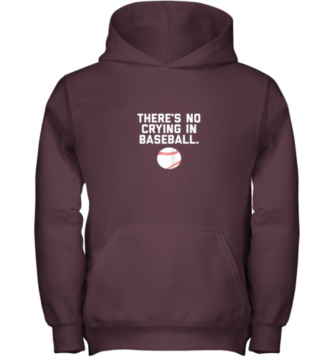 xwud there39 s no crying in baseball funny baseball sayings youth hoodie 43 front maroon