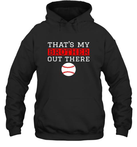 Sister Baseball Gift That's My Brother Baseball Sister Hoodie
