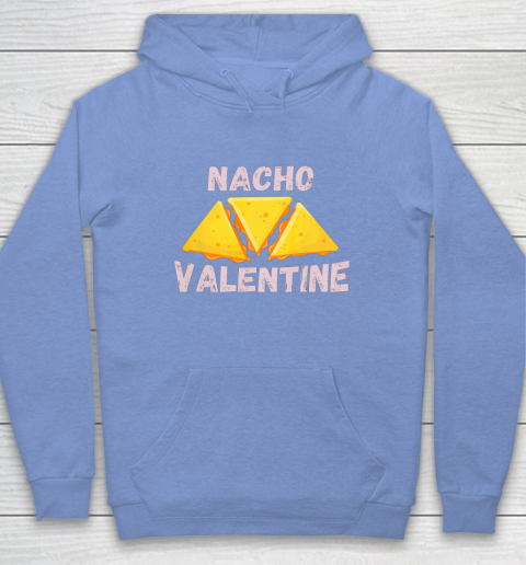 Nacho Valentine Funny Mexican Food Love Valentine s Day Gift Hoodie 8