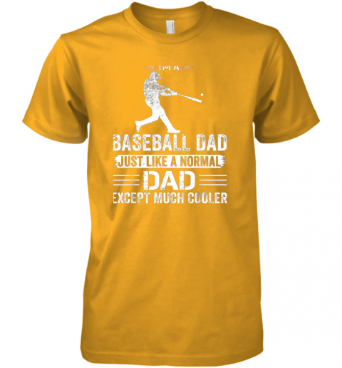 ivdq mens i39 m a baseball dad like a normal dad just much cooler premium guys tee 5 front gold