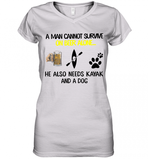 A Man Cannot Survive On Beer Alone He Also Needs Kayak And A Dog Women's V-Neck T-Shirt