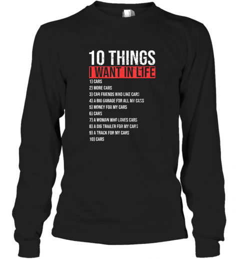 10 Things I Want In My Life More Cars Funny Classic Gift TShirt Long Sleeve T-Shirt