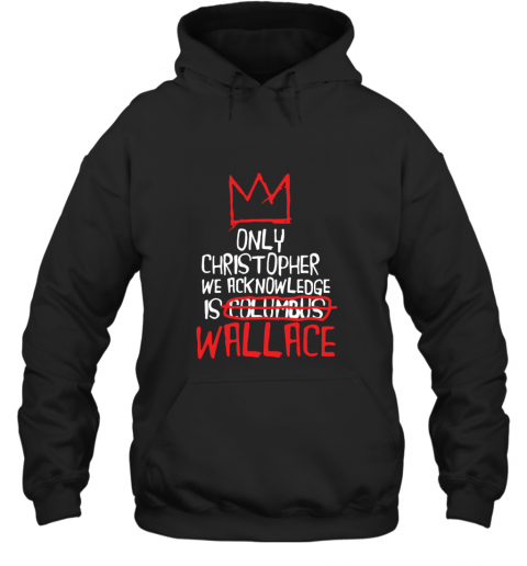 the only christopher we acknowledge is wallace Hoodie
