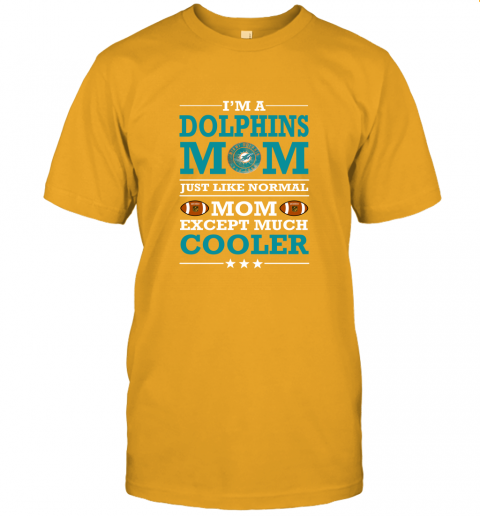 bpyy i39 m a dolphins mom just like normal mom except cooler nfl jersey t shirt 60 front gold