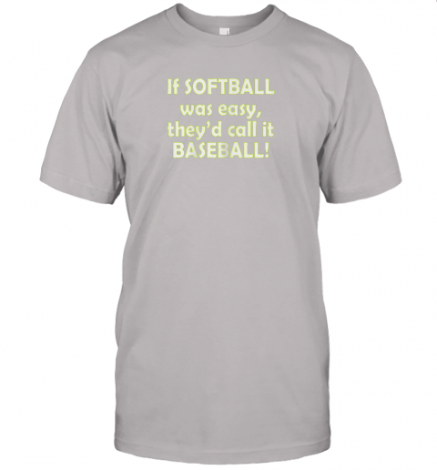 9lkk if softball was easy they39 d call it baseball funny jersey t shirt 60 front ash