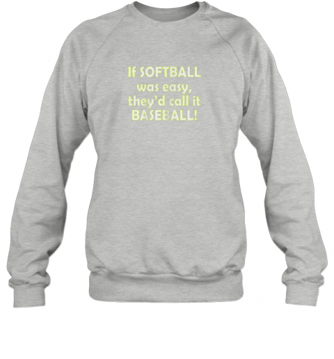 cxbt if softball was easy they39 d call it baseball funny sweatshirt 35 front sport grey