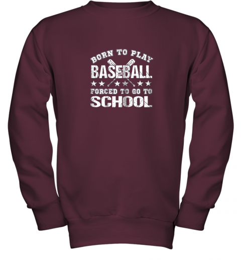 qzhh born to play baseball forced to go to school youth sweatshirt 47 front maroon
