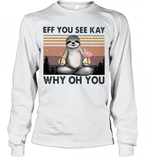 Sloth Eff You See Kay Why Oh You Vintage Long Sleeve T-Shirt